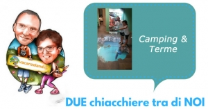 DUE chiacchiere tra di NOI: Camping & Terme
