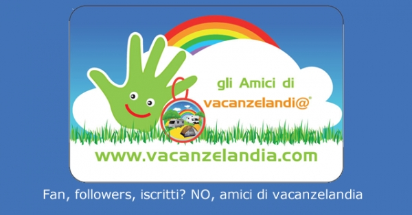 Fan, followers, iscritti? NO, amici di vacanzelandia!